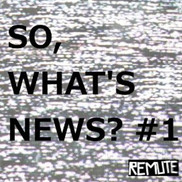 Remute - So, What's News #1