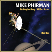 Mike Phirman - The Very Last Songs I Will Ever Record (Part 1)