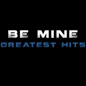Be Mine: Greatest Hits