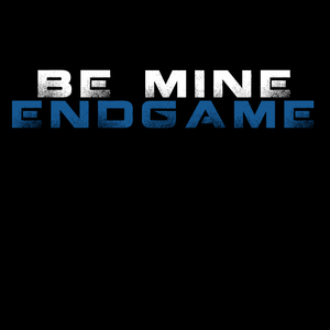 Be Mine Endgame